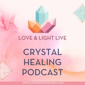 Love & Light Live Crystal Healing Podcast by Ashley Leavy