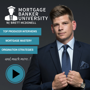 Mortgage Banker University with Brett McDonell by Brett McDonell: Providing Industry's Best Mortgage Sales & Marketing Ideas, Tactics & Strategies For Loan Officers, Mortgage Bankers & Mortgage Brokers
