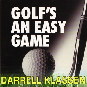 Golf's an Easy Game Podcast by Darrell Klassen Ph.D. : Golf Instructor and Golf Psychology Instructor