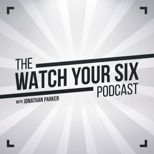 The Watch Your Six Podcast: Real, Relevant, and Life-Changing Resources for Law Enforcement Officers and Families by Jonathan Parker