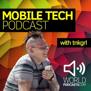 Mobile Tech Podcast with tnkgrl Myriam Joire by WorldPodcasts.com / Gorilla Voice Media