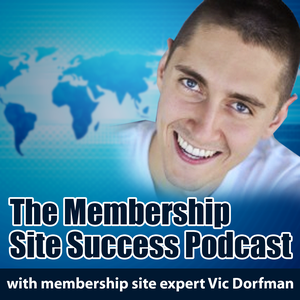 The Membership Site Success Podcast - How To Start And Grow A Profitable Membership Site by Vic Dorfman - Membership Site Expert