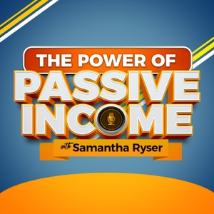 The Power of Passive Income with Samantha Ryser by Samantha Ryser