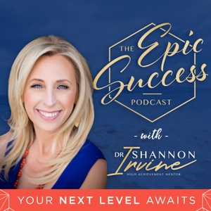 Epic Success with Dr Shannon Irvine