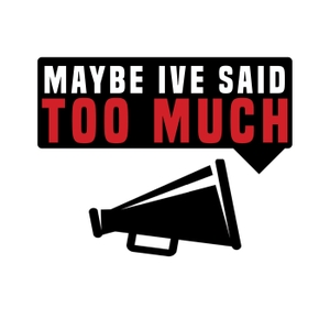 Maybe I've Said Too Much by MaybeIveSaidTooMuch