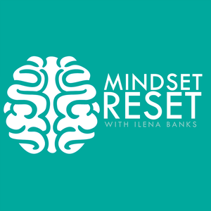 Mindset Reset Podcast | Motivation | Self-Improvement | Success | Mindset | Inspiration | Personal Development | Confidence | by Mindset Reset – Ilena Banks