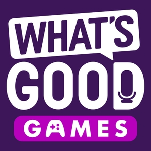 What's Good Games: A Video Game Podcast by What's Good Games