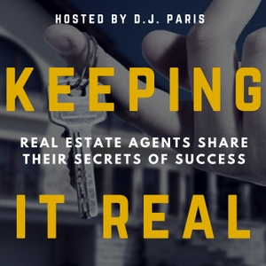 Keeping It Real Podcast • Secrets Of Top 1% REALTORS ® • Interviews With Real Estate Brokers & Agents by D.J. Paris