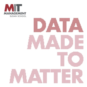 Data Made to Matter by MIT Sloan School of Management by Data Made to Matter