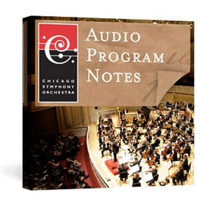 CSO Audio Program Notes by Chicago Symphony Orchestra