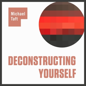 Deconstructing Yourself by Michael W. Taft