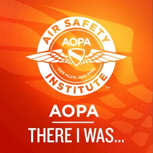 There I was... by AOPA Air Safety Institute