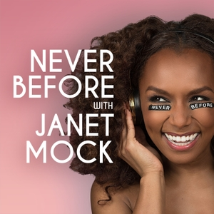Never Before with Janet Mock by Pineapple Street Media / Lenny Letter
