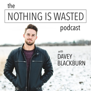 The Nothing Is Wasted Podcast by Davey Blackburn