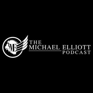 The Michael Elliott Podcast by The Michael Elliott Podcast