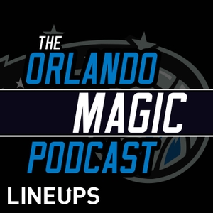 The Orlando Magic Podcast by Lineups