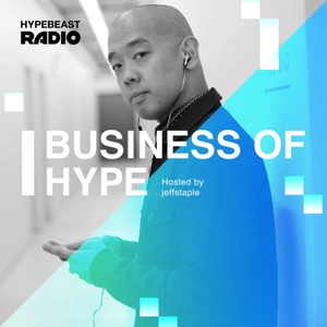 Business of HYPE by HYPEBEAST Radio