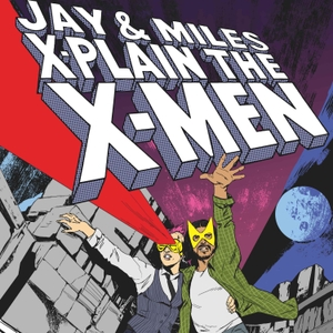 Jay & Miles X-Plain the X-Men by Jay & Miles X-Plain the X-Men