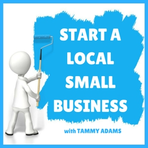 Start a Local Small Business | Advice to Help You Take Your Business Idea from Concept to Open for Business by Tammy Adams
