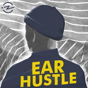 Ear Hustle by Ear Hustle & Radiotopia