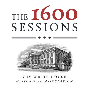 The 1600 Sessions by The White House Historical Association