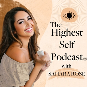 Highest Self Podcast by Sahara Rose