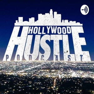 Hollywood Hustle Podcast by Hollywood Hustle Podcast