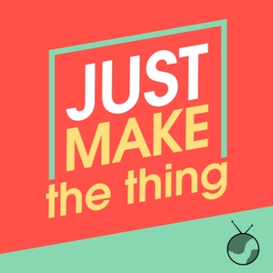Just Make The Thing by Planet Broadcasting