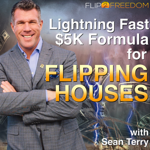 The Lightning Fast $5K Formula Podcast for Flipping Houses by Sean Terry | Real Estate Investing