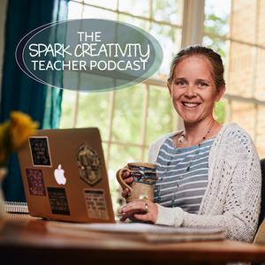 The Spark Creativity Teacher Podcast | Education by Betsy Potash: Education Blogger + Curriculum Designer