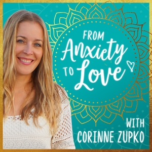 From Anxiety To Love with A Course in Miracles by Corinne Zupko