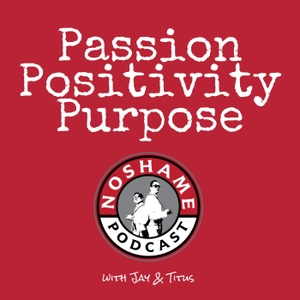 No Shame Podcast: Passion | Positivity | Purpose by Jay & Titus