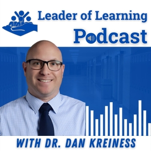 Leader of Learning by Dr. Dan Kreiness - Education Podcast Network
