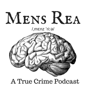 Mens Rea:  A true crime podcast by Mens Rea True Crime