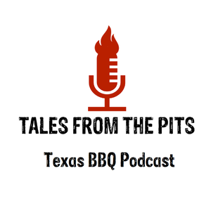Tales from the pits, a Texas BBQ podcast featuring trendsetters, leaders, and icons from the barbecue industry by Andrew and Bryan