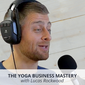 Yoga Business Mastery | for Teachers & Studio Owners by Lucas Rockwood