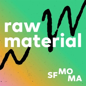 Raw Material by SFMOMA