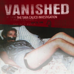VANISHED: The Tara Calico Investigation by Mundo Maravilla