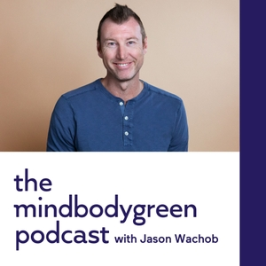 The mindbodygreen Podcast by mindbodygreen