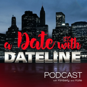 A Date With Dateline by Kimberly and Katie - ADWDL
