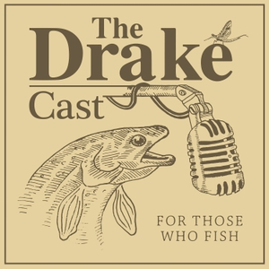 The DrakeCast - A Fly Fishing Podcast