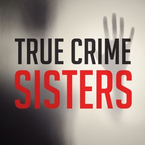 True Crime Sisters by True Crime Sisters