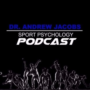 Sport Psychology Hour with Dr. Andrew Jacobs by Dr. Andrew Jacobs