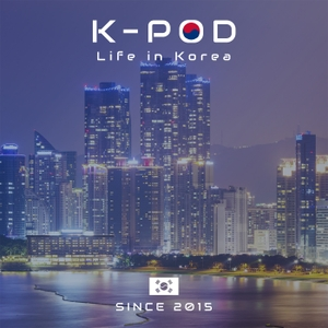 K-PoD: Life In Korea by Changwoner Entertainment
