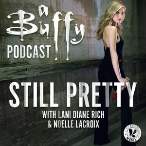 Still Pretty, a Buffy the Vampire Slayer podcast by Chipperish Media