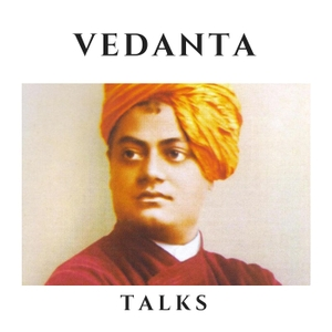 Vedanta Talks by Vedanta Society of New York