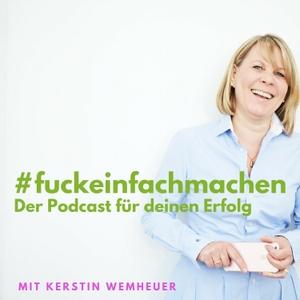 F***einfachmachen - Der Podcast für Deinen Erfolg by Kerstin Wemheuer Coaching: Dein Erfolgscoach, damit Du Deine Ziele mit Leichtigkeit erreichst   www.wemheuer.de