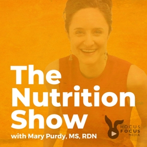 Mary's Nutrition Show by Mary Purdy, MS, RDN Dietitian and Nutrition Expert | Hocus Focus Media