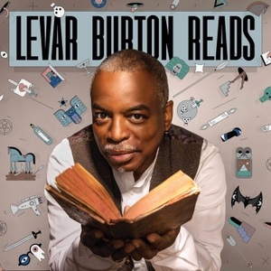 LeVar Burton Reads by LeVar Burton and Stitcher