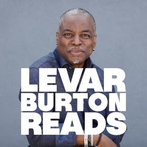 LeVar Burton Reads by LeVar Burton and Stitcher